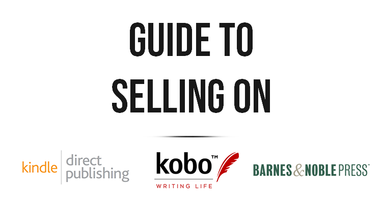 Guide to Selling on Amazon, Barnes & Noble, and Kobo
